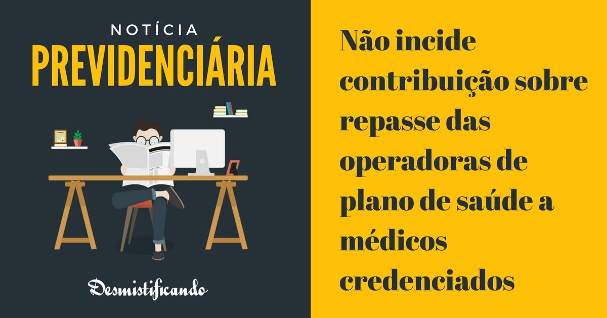 Não incide contribuição sobre repasse das operadoras de plano de saúde a médicos credenciados