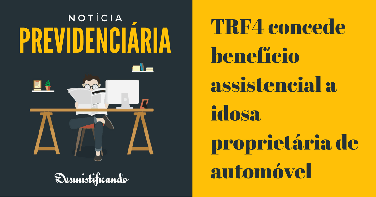 loas bpc idoso automovel - TRF4 concede benefício assistencial a idosa proprietária de automóvel (LOAS)