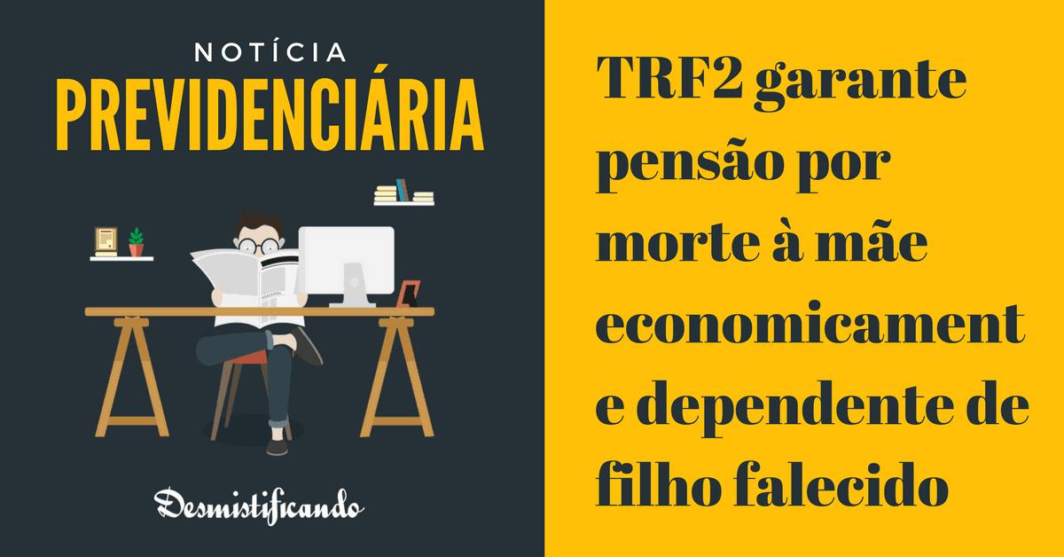 TRF2 garante pensão por morte à mãe economicamente dependente de filho falecido