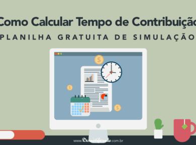 Como calcular tempo de contribuição: planilha gratuita de simulação