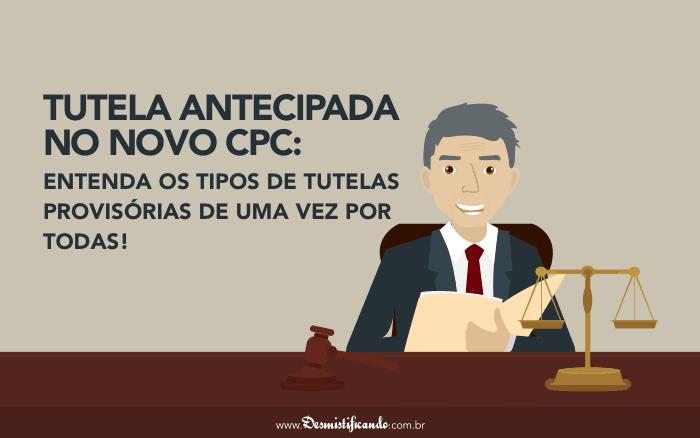 Tutela antecipada no novo CPC: entenda os tipos de tutelas provisórias de uma vez por todas!
