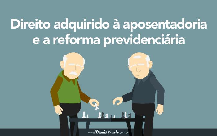 Direito adquirido à aposentadoria e a Reforma Previdenciária
