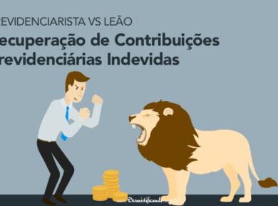 Previdenciarista x Leão - Recuperação de Contribuições Previdenciárias Indevidas