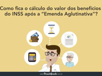 """Como fica o cálculo do valor dos benefícios do INSS após a """"Emenda Aglutinativa""""?"""