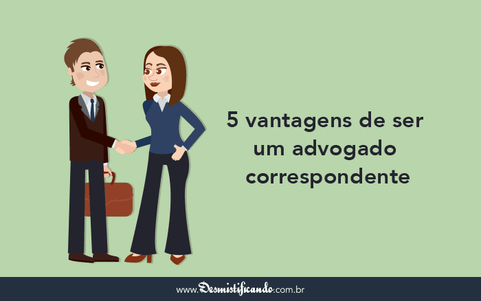 5 vantagens de ser um advogado correspondente