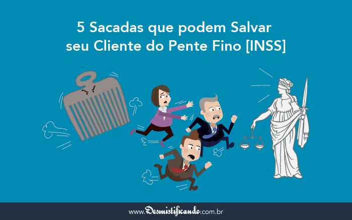 pente fino inss - 5 Sacadas que podem Salvar seu Cliente do Pente Fino (INSS)