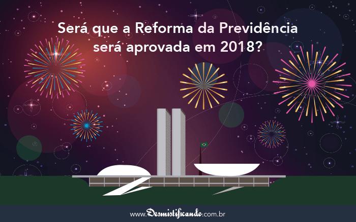 reforma da previdencia 2018 - A Reforma da Previdência será Aprovada em 2018?