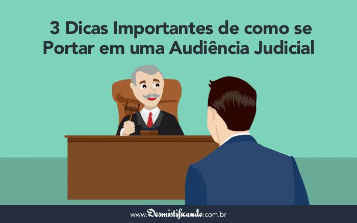 Audiência Judicial: 3 Dicas Importantes de como se Portar em uma Audiência Judicial