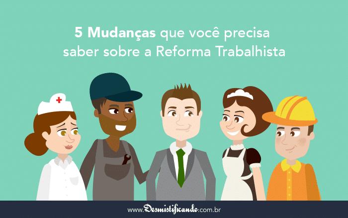 5 Mudanças que Você Precisa Saber sobre a Reforma Trabalhista