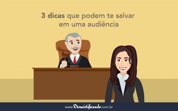 Audiência Judicial: 3 Dicas Rápidas que Podem te Salvar em uma Audiência